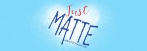 just matte